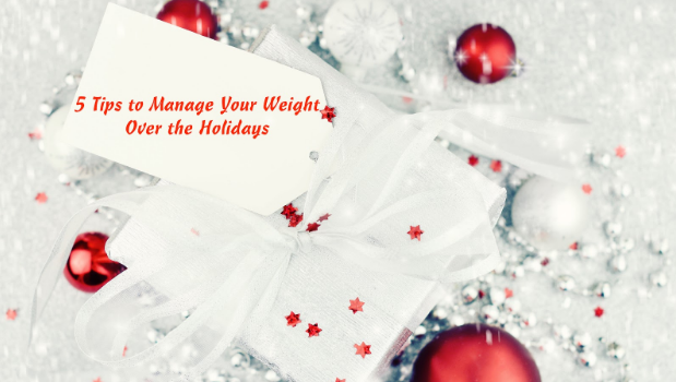 5 Ways to Manage Your Weight Over the Holidays