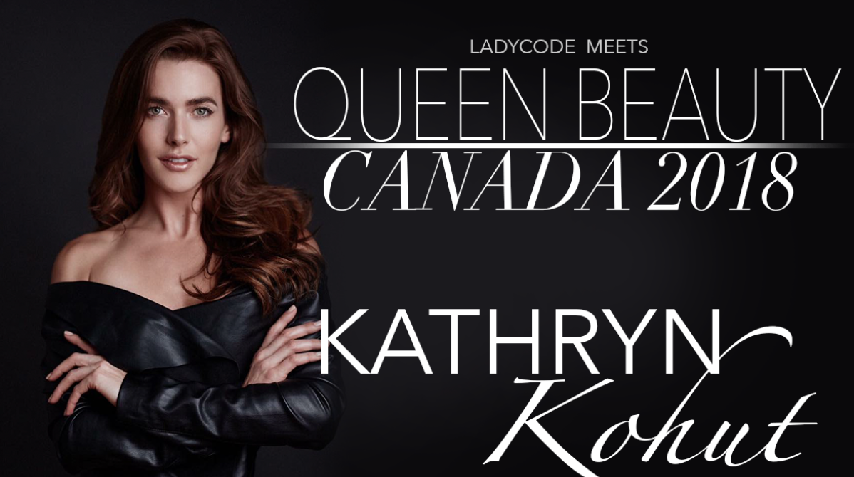 MEET QUEEN BEAUTY CANADA: KATHRYN KOHUT